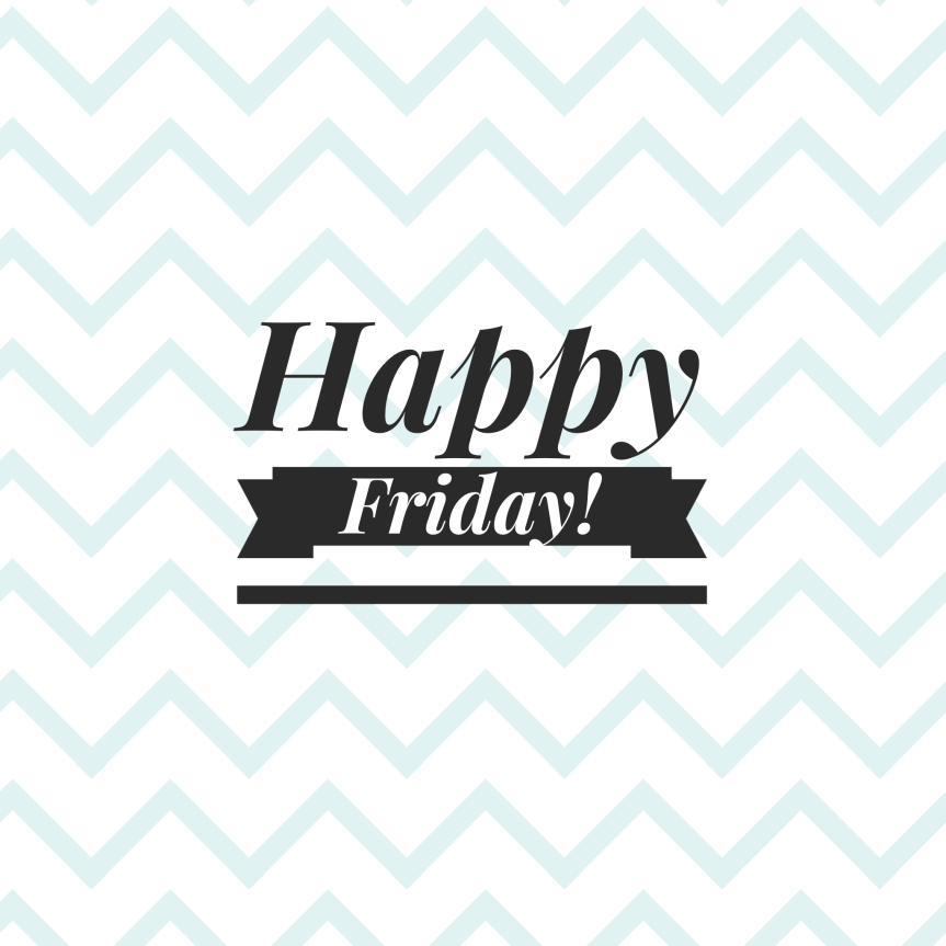 TGIF…Thank Goodness It's Friday!