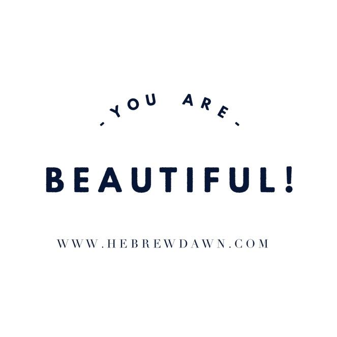HebrewDawn: You are Beautiful!